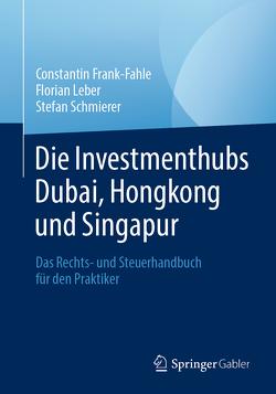 Die Investmenthubs Dubai, Hongkong und Singapur von Frank-Fahle,  Constantin, Leber,  Florian, Schmierer,  Stefan