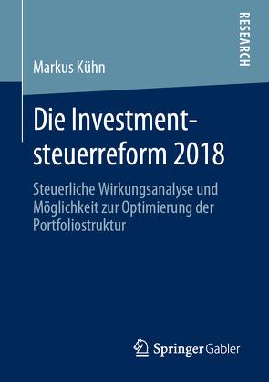 Die Investmentsteuerreform 2018 von Kühn,  Markus