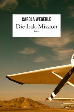 Die Irak-Mission von Wegerle,  Carola