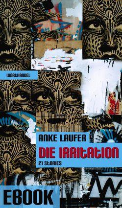 Die Irritation – 21 beunruhigende Stories von Laufer,  Anke