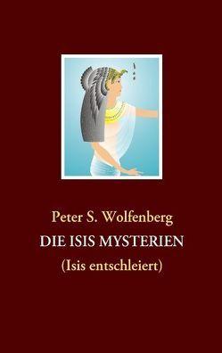 DIE ISIS MYSTERIEN von Wolfenberg,  Peter S.