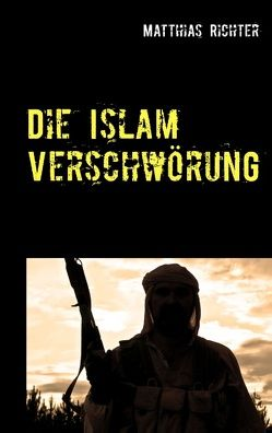 Die Islam Verschwörung von Richter,  Matthias