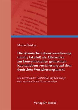 Die islamische Lebensversicherung (family takaful) als Alternative zur konventionellen gemischten Kapitallebensversicherung auf dem deutschen Versicherungsmarkt von Peisker,  Marco