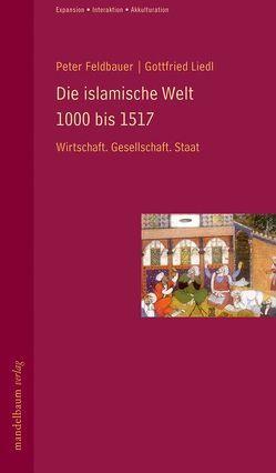 Die islamische Welt 1000 bis 1517 von Feldbauer,  Peter, Liedl,  Gottfried