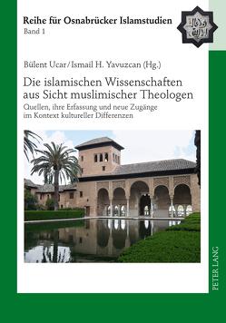 Die islamischen Wissenschaften aus Sicht muslimischer Theologen von Ucar,  Bülent, Yavuzcan,  Ismail H.