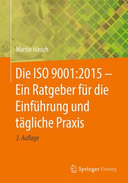 Die ISO 9001:2015 – Ein Ratgeber für die Einführung und tägliche Praxis von Hinsch,  Martin