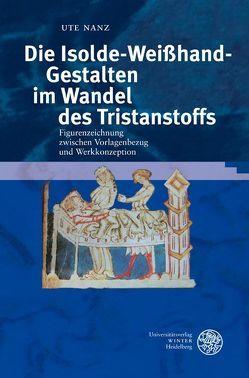 DIe Isolde-Weißhand-Gestalten im Wandel des Tristanstoffs von Nanz,  Ute