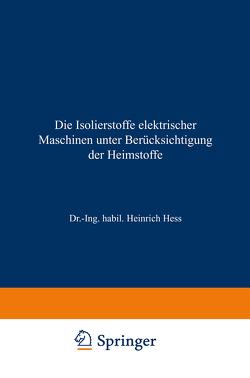 Die Isolierstoffe elektrischer Maschinen unter Berücksichtigung der Heimstoffe von Hess,  Heinrich