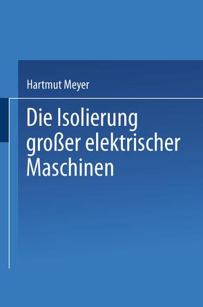 Die Isolierung großer elektrischer Maschinen von Meyer,  H.