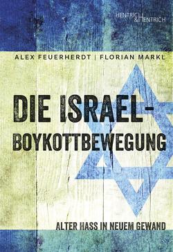 Die Israel-Boykottbewegung von Feuerherdt,  Alex, Markl,  Florian