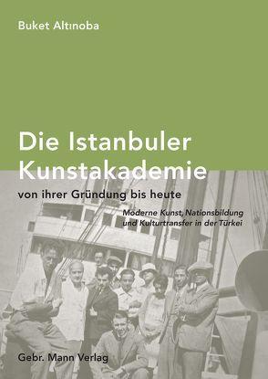 Die Istanbuler Kunstakademie von ihrer Gründung bis heute. von Altinoba,  Buket