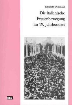 Die italienische Frauenbewegung im 19. Jahrhundert von Dickmann,  Elisabeth