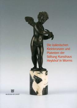 Die italienischen Kleinbronzen und Plaketten der Stiftung Kunsthaus Heylshof in Worms von Krahn,  Volker, Satzinger,  Georg