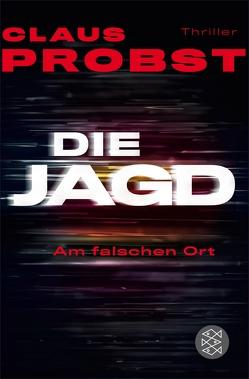 Die Jagd – Am falschen Ort von Probst,  Claus