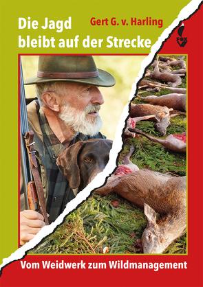 Die Jagd bleibt auf der Strecke von v. Harling,  Gert G.
