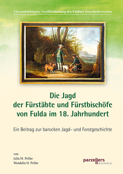 Die Jagd der Fürstäbte und Fürstbischöfe von Fulda im 18. Jahrhundert von Fuldaer Geschichtsverein