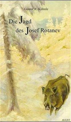 Die Jagd des Josef Rotanev von Kühnle,  Günter R