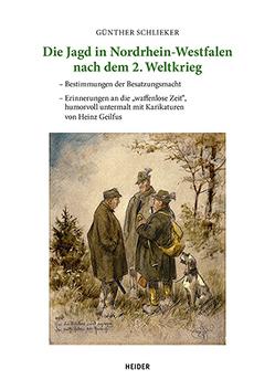 Die Jagd in Nordrhein-Westfalen nach dem 2. Weltkrieg von Schlieker,  Günther
