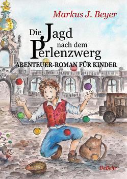 Die Jagd nach dem Perlenzwerg – Historischer Abenteuer-Roman für Kinder aus dem barocken Dresden von Beyer,  Markus J.