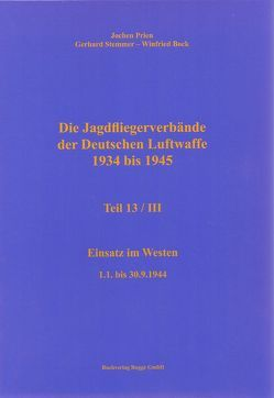 Die Jagdfliegerverbände der Deutschen Luftwaffe 1934 bis 1945 Teil 13 / III von Bock,  Winfried, Prien,  Jochen, Stemmer,  Gerhard