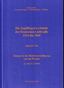 Die Jagdfliegerverbände der Deutschen Luftwaffe 1934 bis 1945 Teil 13 / VI von Balke,  Ulf, Prien,  Jochen, Stemmer,  Gerhard