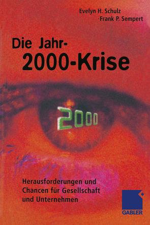 Die Jahr-2000-Krise von Schulz,  Evelyn H., Sempert,  Frank P.