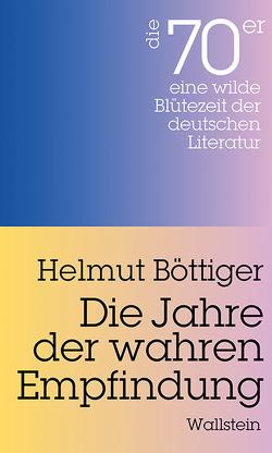 Die Jahre der wahren Empfindung von Böttiger,  Helmut