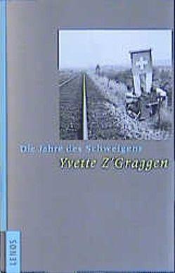 Die Jahre des Schweigens von Riegler,  Elfriede, Z'Graggen,  Yvette