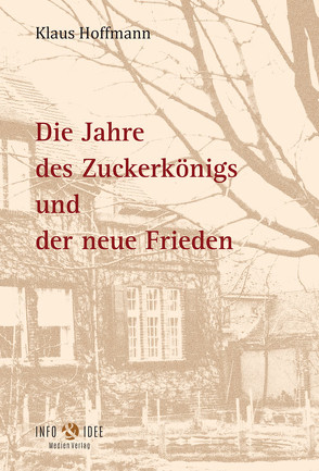Die Jahre des Zuckerkönigs und der neue Frieden von Hoffmann,  Klaus