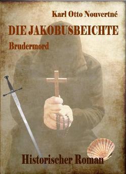 Die Jakobusbeichte – Brudermord – Historischer Roman von DeBehr,  Verlag, Nouvertné,  Karl Otto