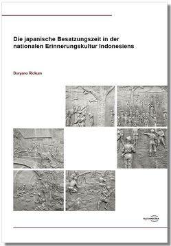 Die japanische Besatzungszeit in der nationalen Erinnerungskultur Indonesiens von Rickum,  Boryano