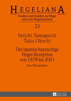 Die japanischsprachige Hegel-Rezeption von 1878 bis 2001 von Okochi,  Taiju, Yamaguchi,  Seiichi