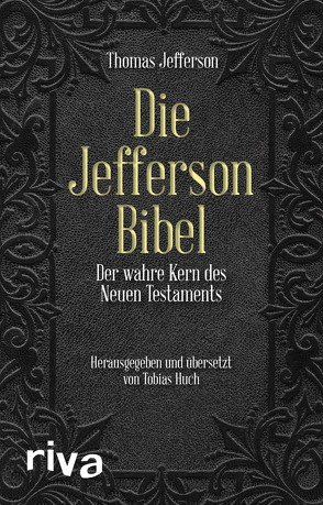 Die Jefferson-Bibel von Dierksmeier,  Claus,  Prof. Dr., Huch,  Tobias, Jefferson,  Thomas