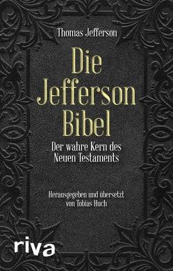 Die Jefferson-Bibel von Dierksmeier,  Prof. Dr. Claus, Huch,  Tobias, Jefferson,  Thomas