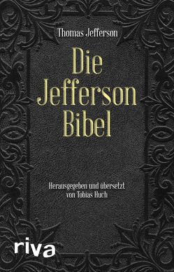 Die Jefferson-Bibel von Dierksmeier,  Claus, Huch,  Tobias, Jefferson,  Thomas