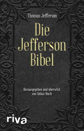 Die Jefferson-Bibel von Dierksmeier,  Claus, Huch,  Tobias, Jefferson,  Thomas