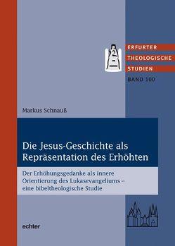Die Jesus-Geschichte als Repräsentation des Erhöhten von Schnauß,  Markus
