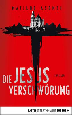 Die Jesus-Verschwörung von Asensi,  Matilde, Martin,  Sybille