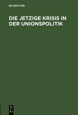 Die jetzige Krisis in der Unionspolitik