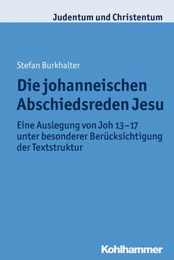 Die johanneischen Abschiedsreden Jesu von Burkhalter,  Stefan Markus, Stegemann,  Ekkehard W.