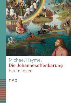 Die Johannesoffenbarung heute lesen von Heymel,  Michael