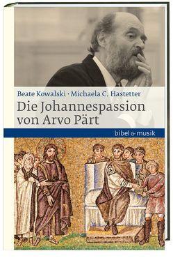 Die Johannespassion von Arvo Pärt von Hastetter,  Michaela C., Kowalski,  Beate