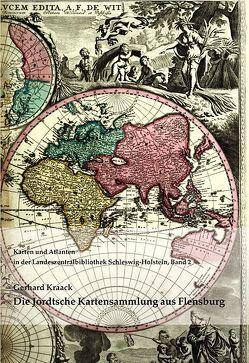Die Jordtsche Kartensammlung vom Ende des 18. Jahrhunderts zum Weltbild eines Flensburger Ziegeleibesitzers von Kraack,  Gerhard