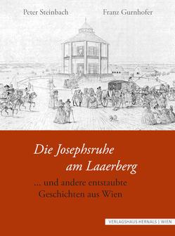 Die Josephsruhe am Laaerberg und andere entstaubte Geschichten von Erich,  Kaessmayer, Franz,  Gurnhofer, Peter,  Steinbach