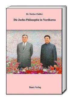 Die Juche-Philosophie in Nordkorea von Fiedler,  Markus