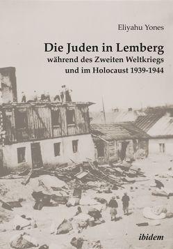 Die Juden in Lemberg während des Zweiten Weltkriegs und im Holocaust 1939-1944 von Goshen,  Heike, Heim,  Susanne, Rossoliński-Liebe,  Grzegorz, Yones,  Eliyahu