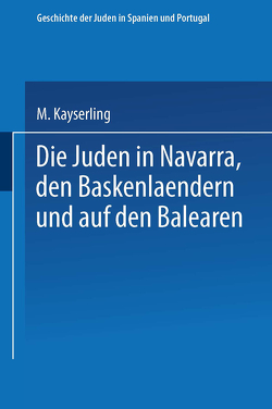 Die Juden in Navarra, den Baskenlændern und auf den Balearen von Kayserling,  Meyer