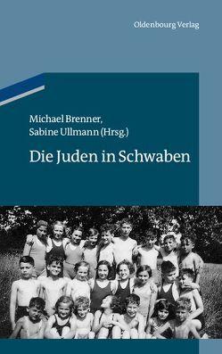 Die Juden in Schwaben von Brenner,  Michael, Ullmann,  Sabine