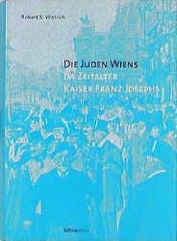 Die Juden Wiens im Zeitalter Kaiser Franz Josephs von Pitner,  Marie Th, Wistrich,  Robert S.