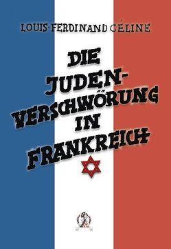 Die Judenverschwörung in Frankreich von Céline,  Louis-Ferdinand